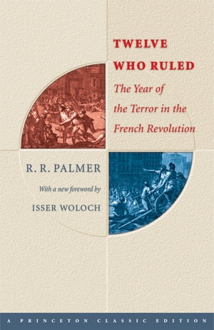 Twelve Who Ruled The Year of the Terror in the French Revolution