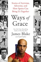 Ways of Grace: Stories of Activism, Adversity, and How Sports Can Bring Us Together by James Blake