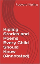 Kipling Stories and Poems Every Child Should Know (Annotated) by Rudyard Kipling