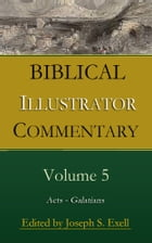 Biblical Illustrator Commentary, Volume 5: Acts - Galatians by Various