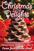 Christmas Delights Cookbook: A Collection of Christmas Recipes by Karen Jean Matsko Hood