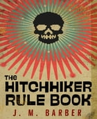 The Hitchhiker Rule Book by J.M. Barber