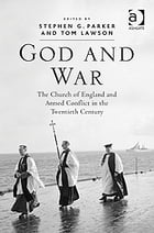 God and War: The Church of England and Armed Conflict in the Twentieth Century