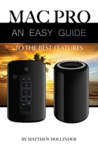 Mac Pro: An Easy Guide to the Best Features by Matthew Hollinder