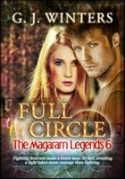 Full Circle: The Magaram Legends 6 by G.J. Winters