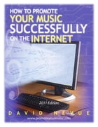 How to Promote Your Music Successfully on the Internet: 2011 Edition by David Nevue