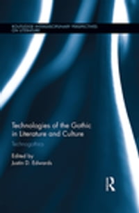 Technologies of the Gothic in Literature and Culture: Technogothics