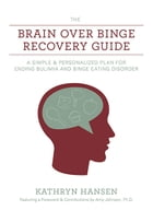 The Brain over Binge Recovery Guide: A Simple and Personalized Plan for Ending Bulimia and Binge…