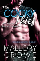 The Cocky Thief: The Stolen Hearts, #1 by Mallory Crowe