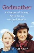Godmother: An Unexpected Journey, Perfect Timing, and Small Miracles by Odile Atthalin