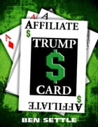 The Affiliate Trump Card: Boost Your Sales by Marketing Smartly by Ben Settle
