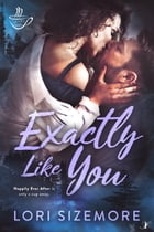 Exactly Like You: Cupid's Cafe: 2 by Lori Sizemore