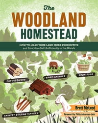 The Woodland Homestead: How to Make Your Land More Productive and Live More Self-Sufficiently in…