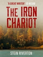The Iron Chariot: The Original Scandinavian Crime Novel by Stein Riverton