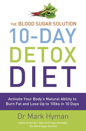 The Blood Sugar Solution 10-Day Detox Diet Activate Your Body's Natural Ability to Burn fat and Lose Up to 10lbs in 10 Days