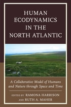 Human Ecodynamics in the North Atlantic: A Collaborative Model of Humans and Nature through Space…