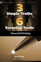 Three Simple Truths And Six Essential Traits For Powerful Writing: Book Three - Advancing by Douglas Grudzina