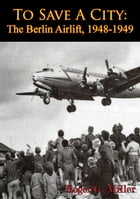 To Save A City: The Berlin Airlift, 1948-1949 [Illustrated Edition] by Roger G. Miller