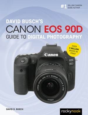David Busch's Canon EOS 90D Guide to Digital Photography by David D. Busch