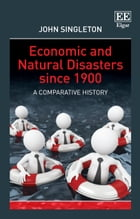Economic and Natural Disasters since 1900: A Comparative History