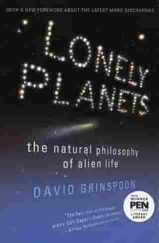 Lonely Planets: The Natural Philosophy of Alien Life by David Grinspoon