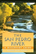 The San Pedro River: A Discovery Guide by Roseann Beggy Hanson