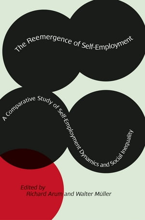The Reemergence of Self-Employment A Comparative Study of Self-Employment Dynamics and Social Inequality