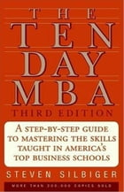 The Ten-Day MBA 3rd Ed.: A Step-by-Step Guide to Mastering the Sk by Steven A. Silbiger