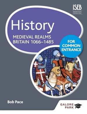 History for Common Entrance: Medieval Realms Britain 1066-1485 by Bob Pace