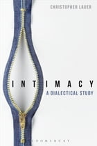 Intimacy: A Dialectical Study by Dr Christopher Lauer