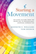 Starting a Movement: Building Culture From the Inside Out in Professional Learning Communities by Kenneth C. Williams