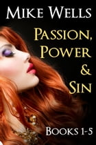 Passion, Power & Sin, Books 1-5: The Victim of a Global Internet Scam Plots Her Revenge by Mike Wells