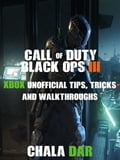 Call of Duty Black Ops III Xbox Unofficial Tips, Tricks, & Walkthroughs