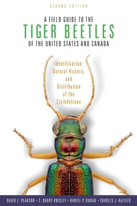 A Field Guide to the Tiger Beetles of the United States and Canada: Identification, Natural History…