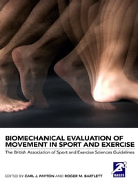 Biomechanical Evaluation of Movement in Sport and Exercise: The British Association of Sport and…