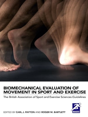 Biomechanical Evaluation of Movement in Sport and Exercise The British Association of Sport and Exercise Sciences Guide