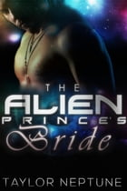 The Alien Prince's Bride: Alien Warrior Brides, #2 by Taylor Neptune
