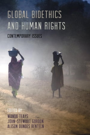 Global Bioethics and Human Rights: Contemporary Issues by Wanda Teays