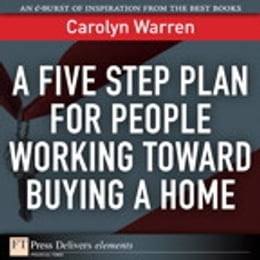 Book A Five Step Plan for People Working Toward Buying a Home by Carolyn Warren