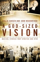 A God-Sized Vision: Revival Stories that Stretch and Stir by Collin Hansen