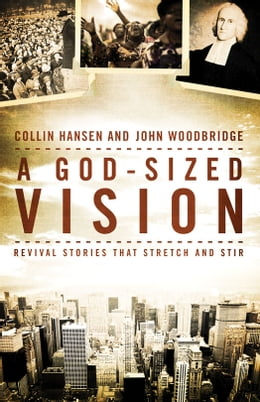 Book A God-Sized Vision: Revival Stories that Stretch and Stir by Collin Hansen