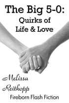 The Big 5-0: Quirks of Life & Love by Melissa Reitkopp
