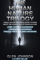 The Human Nature Trilogy: Lamb Chops & Chainsaws and Lobsters & Landmines and French Fries…