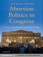 Abortion Politics in Congress: Strategic Incrementalism and Policy Change