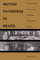 A British Enterprise in Brazil: The St. John d'el Rey Mining Company and the Morro Velho Gold Mine…