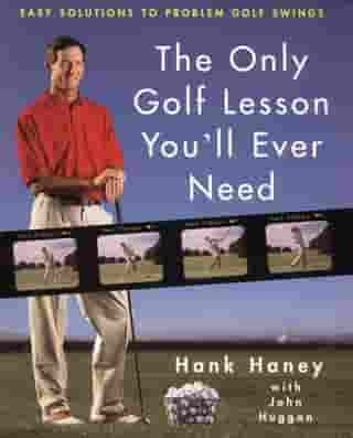 The Only Golf Lesson You'll Ever Need: Easy Solutions to Problem Golf Swings by Hank Haney