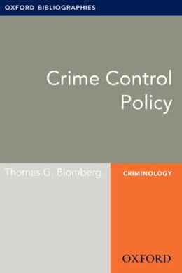 Book Crime Control Policy: Oxford Bibliographies Online Research Guide by Thomas G. Blomberg