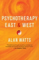 Psychotherapy East & West by Alan Watts