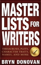 Master Lists for Writers: Thesauruses, Plots, Character Traits, Names, and More by Bryn Donovan