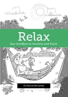 Relax: Say Goodbye to Anxiety and Panic by Patrick McCarthy